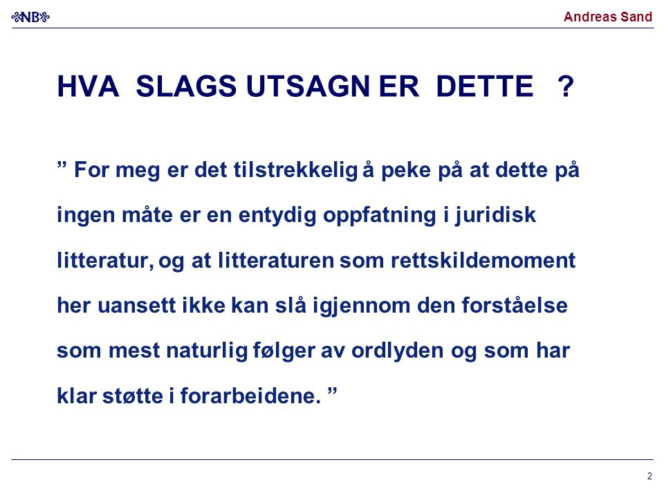 """Andreas Sand 2 HVA SLAGS UTSAGN ER DETTE ? """" For meg er det tilstrekkelig å peke på at dette på ingen måte er en entydig oppfatning i juridisk littera"""