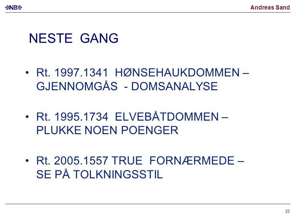 Andreas Sand NESTE GANG Rt. 1997.1341 HØNSEHAUKDOMMEN – GJENNOMGÅS - DOMSANALYSE Rt. 1995.1734 ELVEBÅTDOMMEN – PLUKKE NOEN POENGER Rt. 2005.1557 TRUE