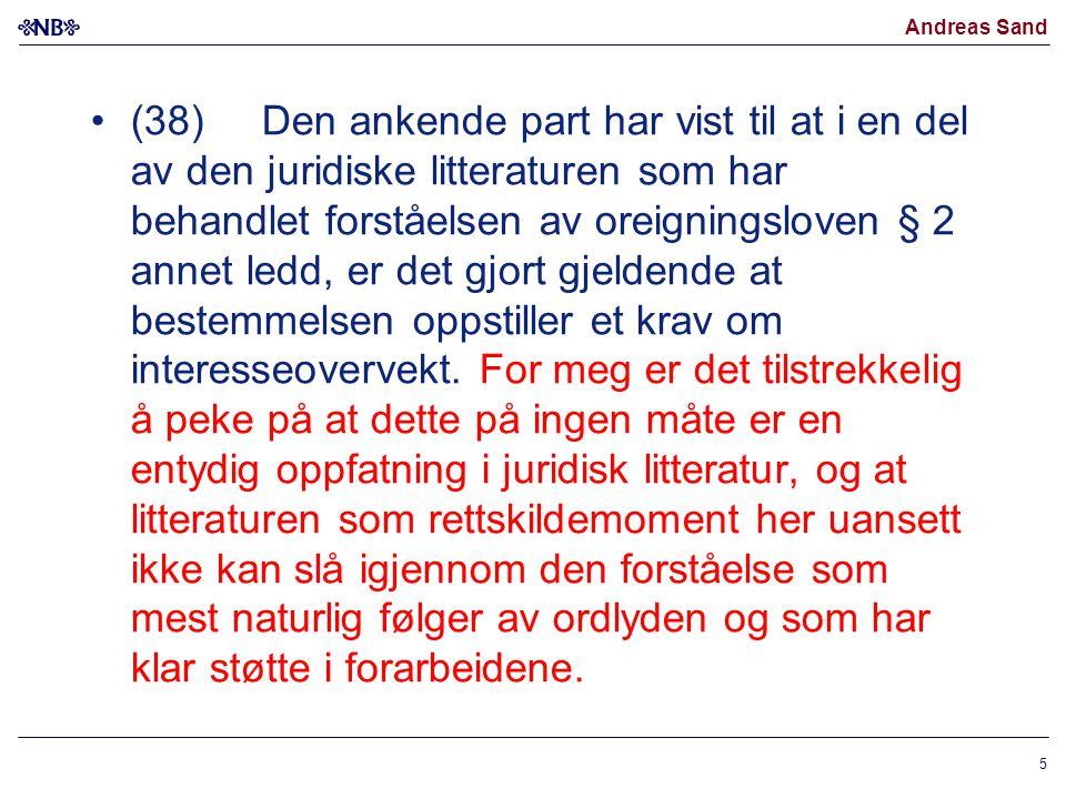 Andreas Sand (38) Den ankende part har vist til at i en del av den juridiske litteraturen som har behandlet forståelsen av oreigningsloven § 2 annet l