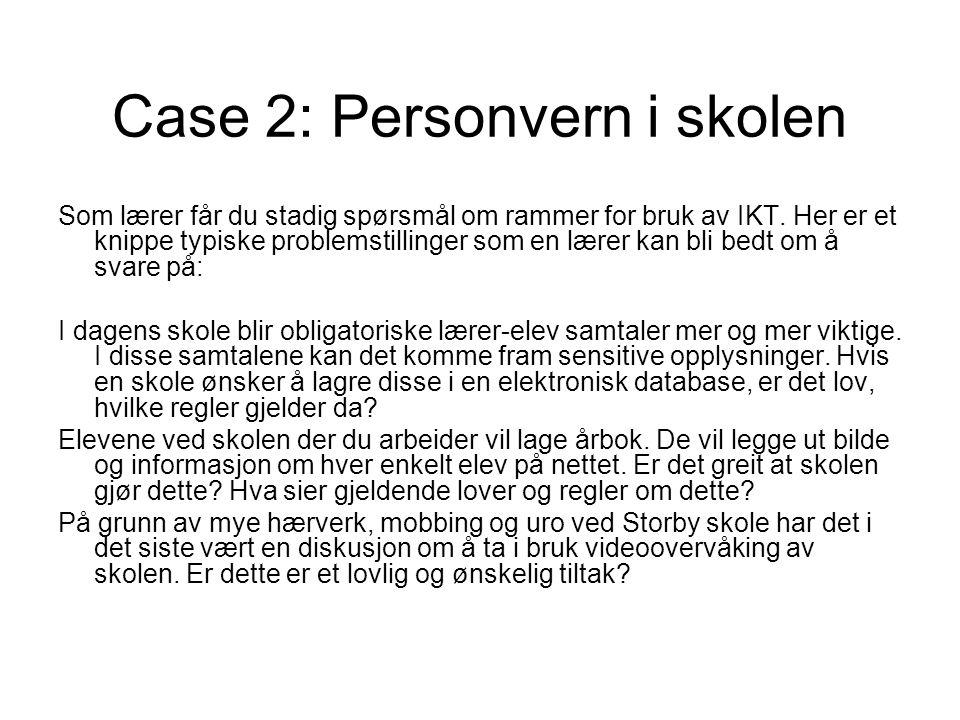Case 2: Personvern i skolen Som lærer får du stadig spørsmål om rammer for bruk av IKT. Her er et knippe typiske problemstillinger som en lærer kan bl