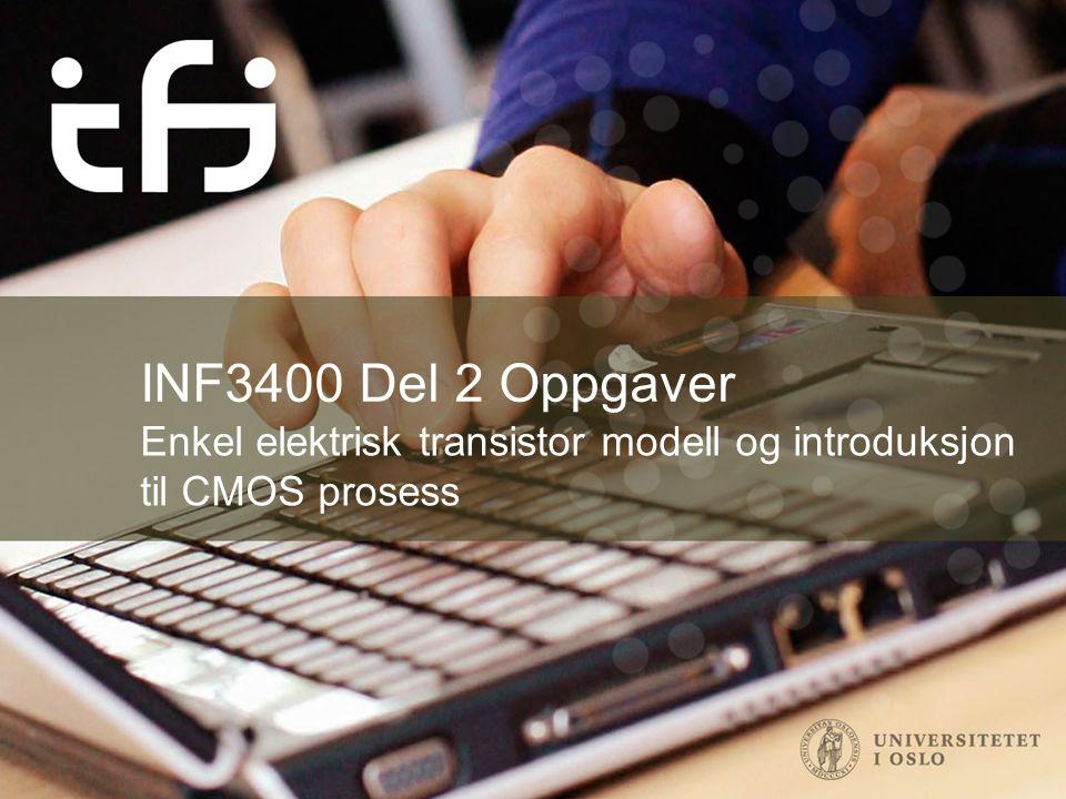 INF3400 Del 2 Oppgaver Enkel elektrisk transistor modell og introduksjon til CMOS prosess