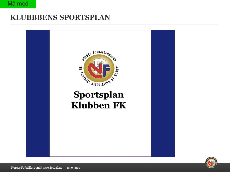 29.03.2015 KLUBBBENS SPORTSPLAN Norges Fotballforbund | www.fotball.no | Sportsplan Klubben FK