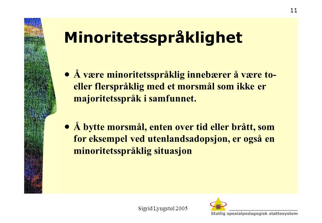 Sigrid Lyngstøl 2005 11 Minoritetsspråklighet  Å være minoritetsspråklig innebærer å være to- eller flerspråklig med et morsmål som ikke er majoritet