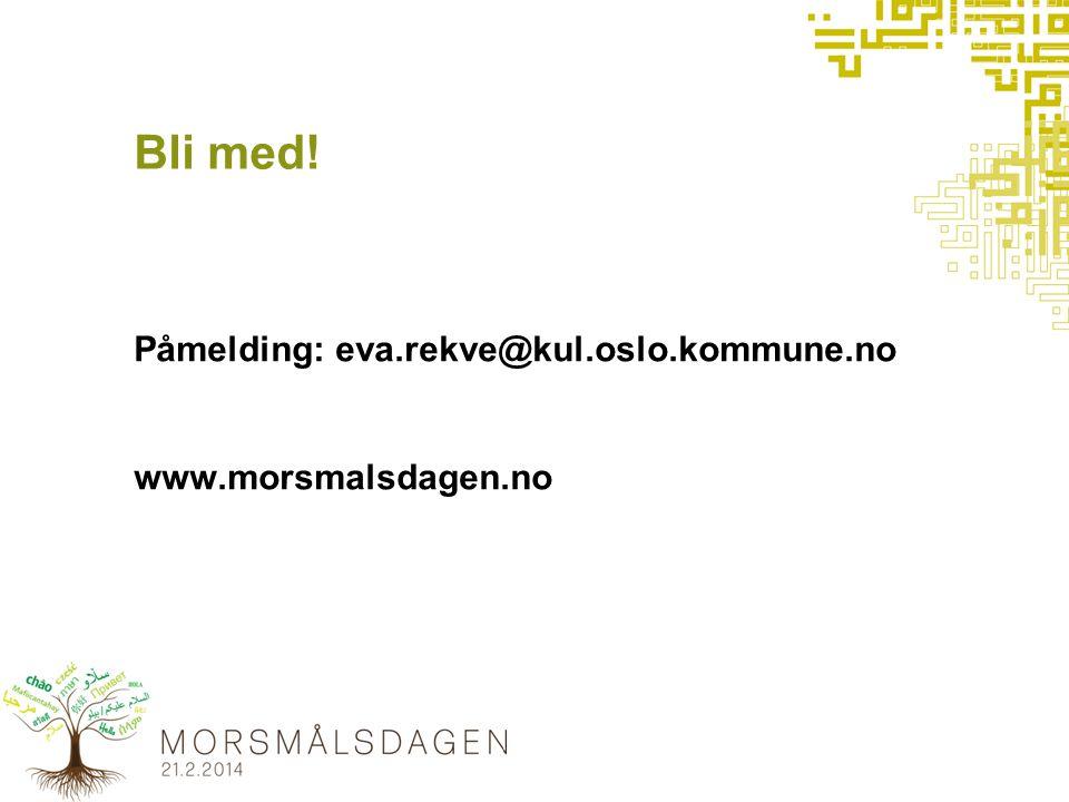 Bli med! Påmelding: eva.rekve@kul.oslo.kommune.no www.morsmalsdagen.no