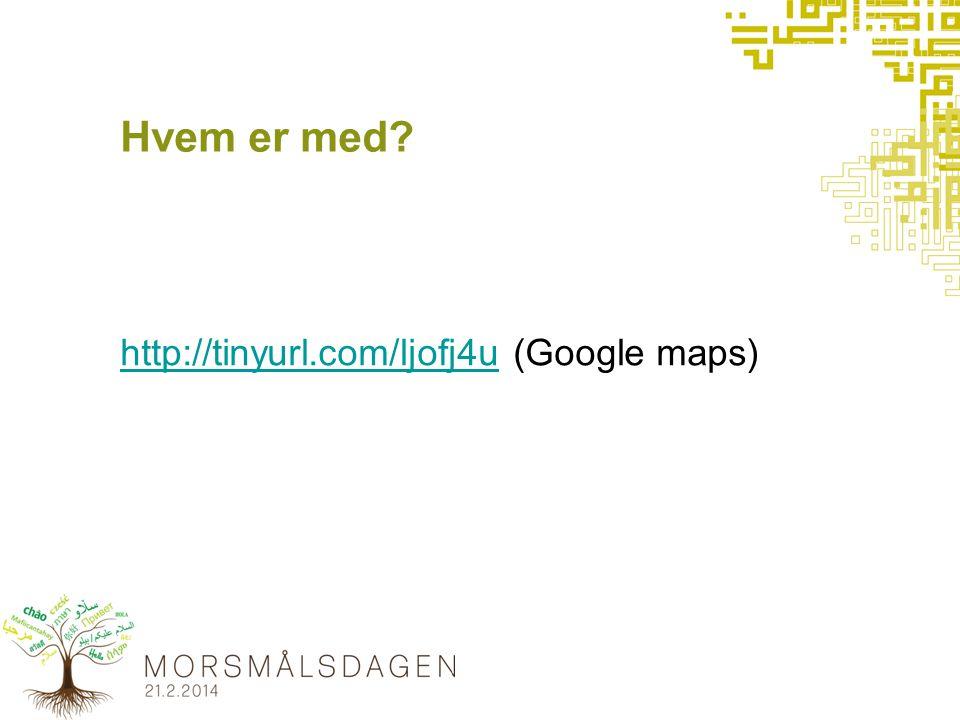 Hvem er med? http://tinyurl.com/ljofj4uhttp://tinyurl.com/ljofj4u (Google maps)