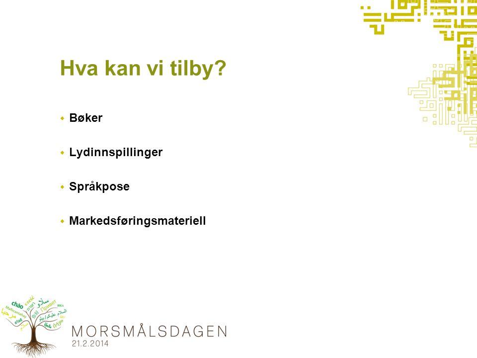 Hva kan vi tilby  Bøker  Lydinnspillinger  Språkpose  Markedsføringsmateriell