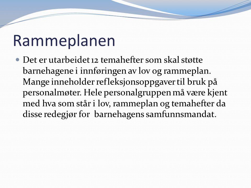 Rammeplanen Det er utarbeidet 12 temahefter som skal støtte barnehagene i innføringen av lov og rammeplan. Mange inneholder refleksjonsoppgaver til br
