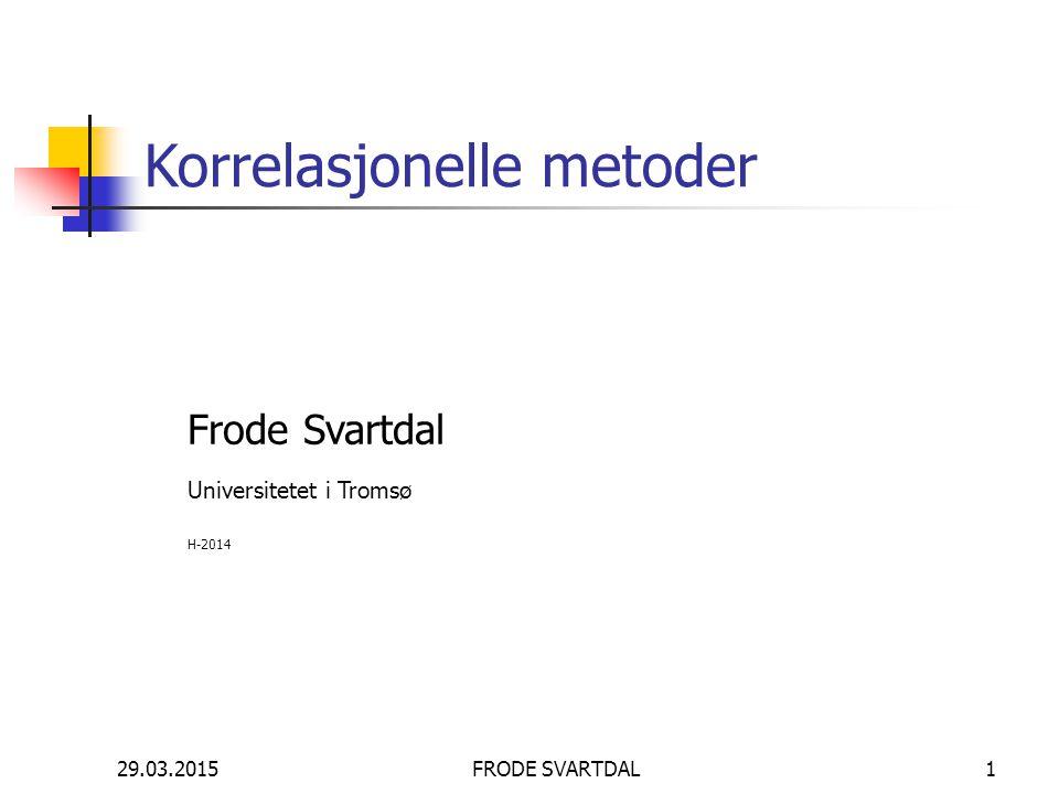 29.03.2015FRODE SVARTDAL1 Korrelasjonelle metoder Frode Svartdal Universitetet i Tromsø H-2014
