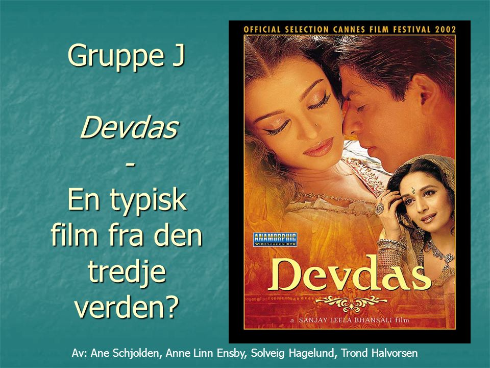 Gruppe J Devdas - En typisk film fra den tredje verden.