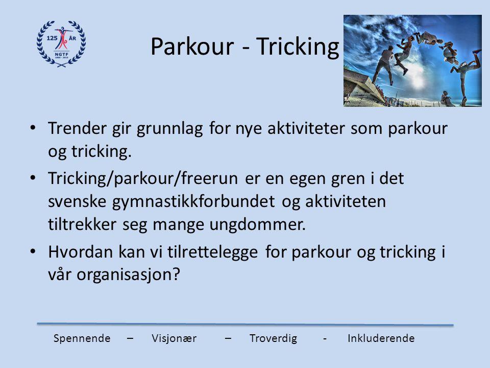 Parkour - Tricking Trender gir grunnlag for nye aktiviteter som parkour og tricking. Tricking/parkour/freerun er en egen gren i det svenske gymnastikk