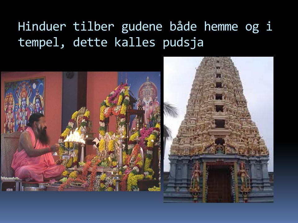 Hinduer tilber gudene både hemme og i tempel, dette kalles pudsja