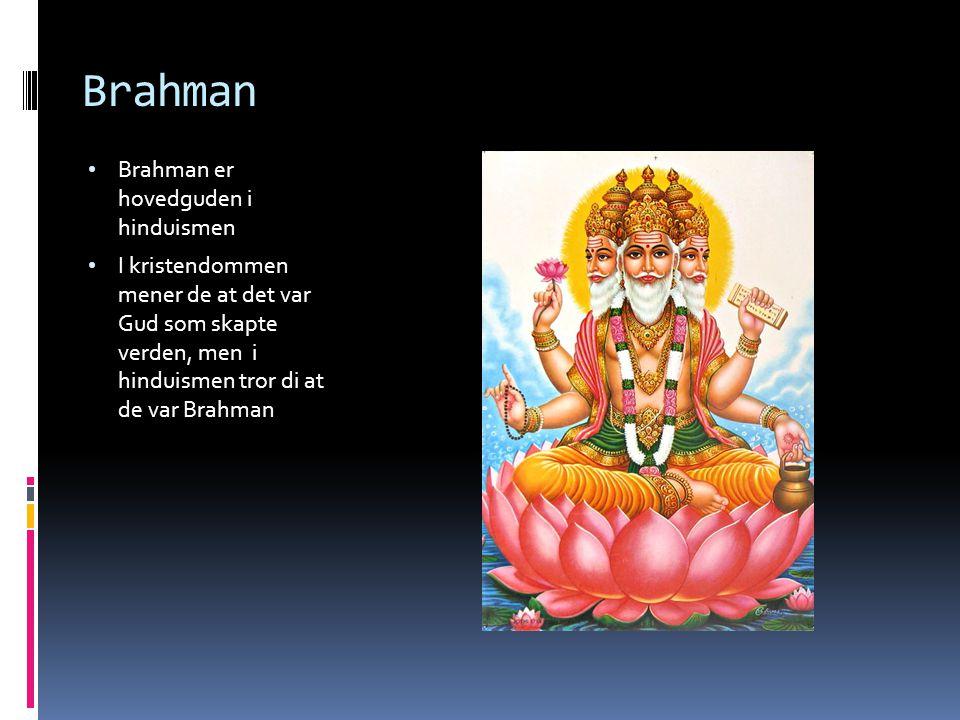 Brahman Brahman er hovedguden i hinduismen I kristendommen mener de at det var Gud som skapte verden, men i hinduismen tror di at de var Brahman