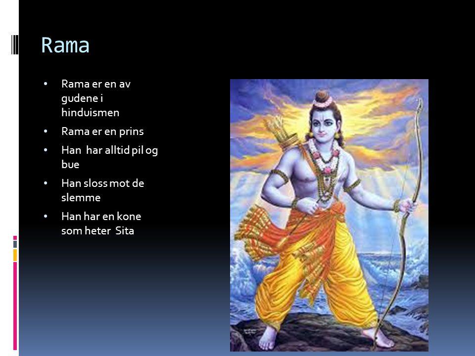 Rama Rama er en av gudene i hinduismen Rama er en prins Han har alltid pil og bue Han sloss mot de slemme Han har en kone som heter Sita