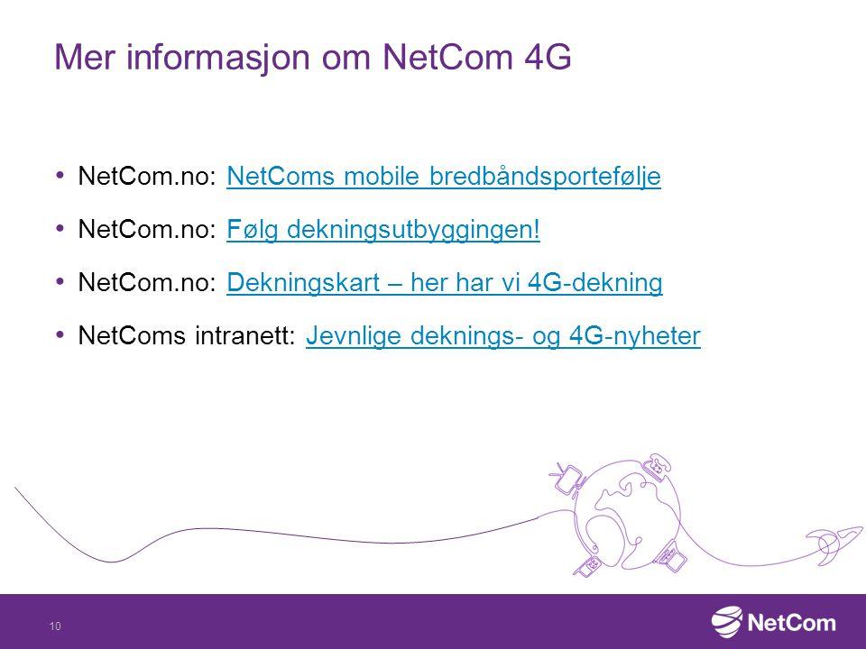 Mer informasjon om NetCom 4G NetCom.no: NetComs mobile bredbåndsporteføljeNetComs mobile bredbåndsportefølje NetCom.no: Følg dekningsutbyggingen!Følg