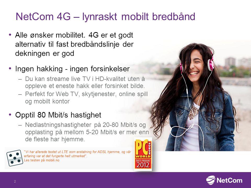 NetCom 4G – lynraskt mobilt bredbånd Alle ønsker mobilitet. 4G er et godt alternativ til fast bredbåndslinje der dekningen er god Ingen hakking - inge
