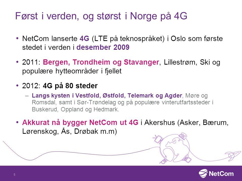 Først i verden, og størst i Norge på 4G NetCom lanserte 4G (LTE på teknospråket) i Oslo som første stedet i verden i desember 2009 2011: Bergen, Trond