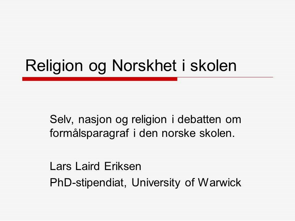 Religion og Norskhet i skolen Selv, nasjon og religion i debatten om formålsparagraf i den norske skolen.