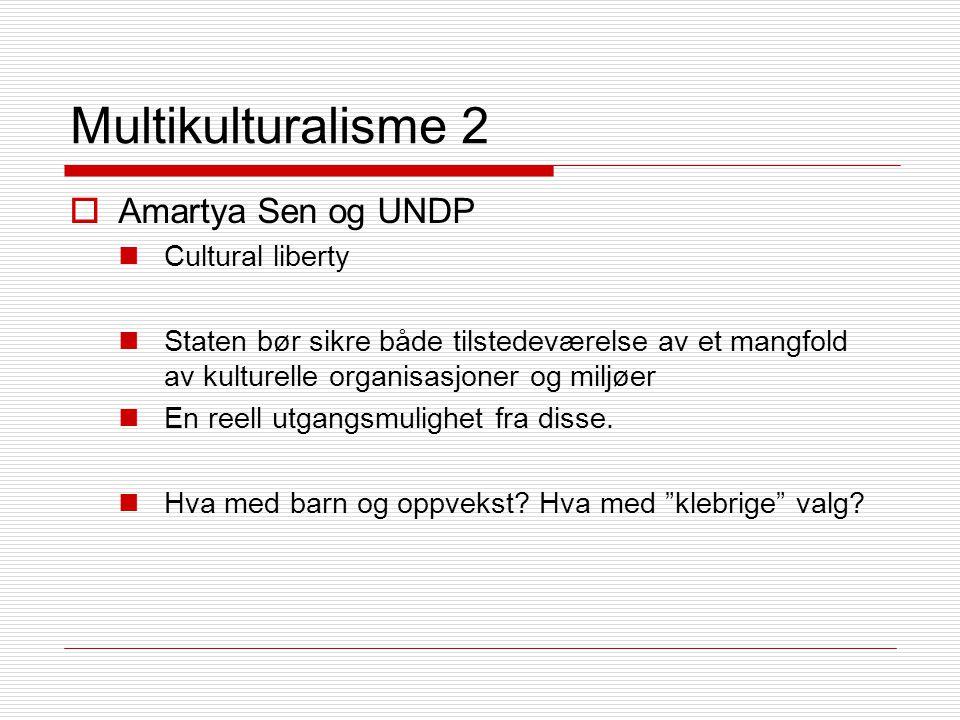Multikulturalisme 2  Amartya Sen og UNDP Cultural liberty Staten bør sikre både tilstedeværelse av et mangfold av kulturelle organisasjoner og miljøer En reell utgangsmulighet fra disse.