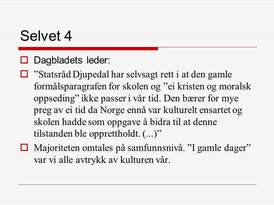 Selvet 4  Dagbladets leder:  Statsråd Djupedal har selvsagt rett i at den gamle formålsparagrafen for skolen og ei kristen og moralsk oppseding ikke passer i vår tid.