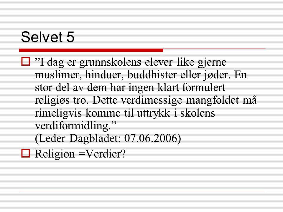 Selvet 5  I dag er grunnskolens elever like gjerne muslimer, hinduer, buddhister eller jøder.