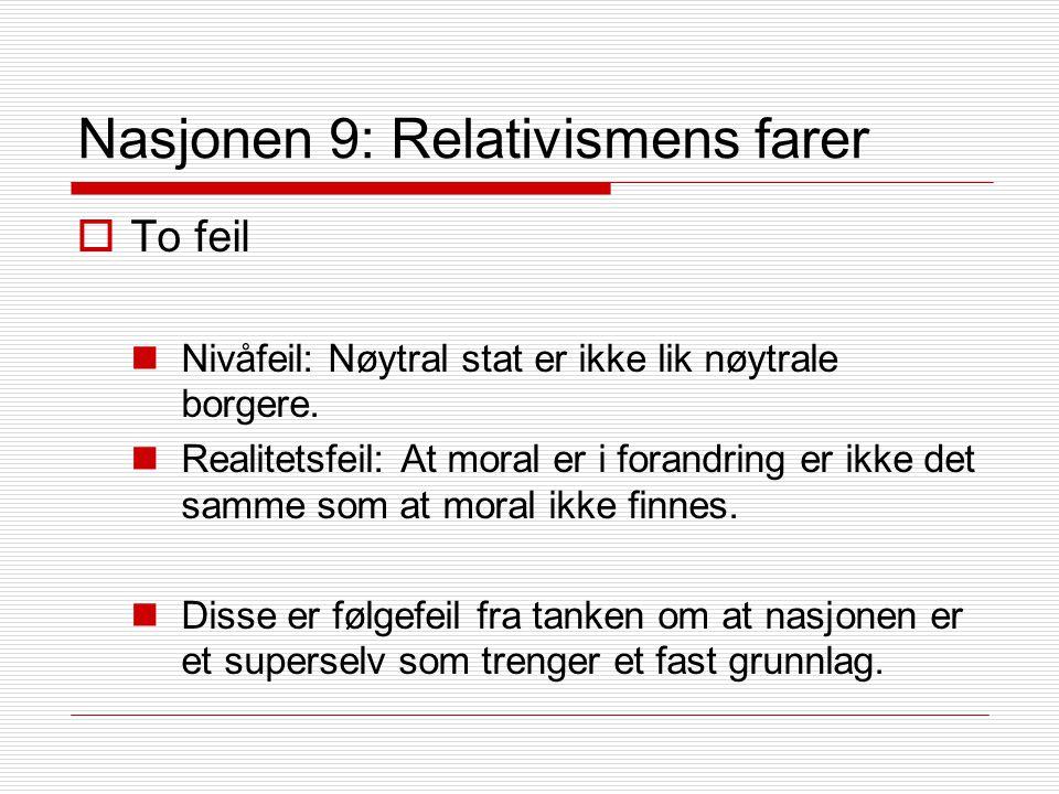 Nasjonen 9: Relativismens farer  To feil Nivåfeil: Nøytral stat er ikke lik nøytrale borgere.
