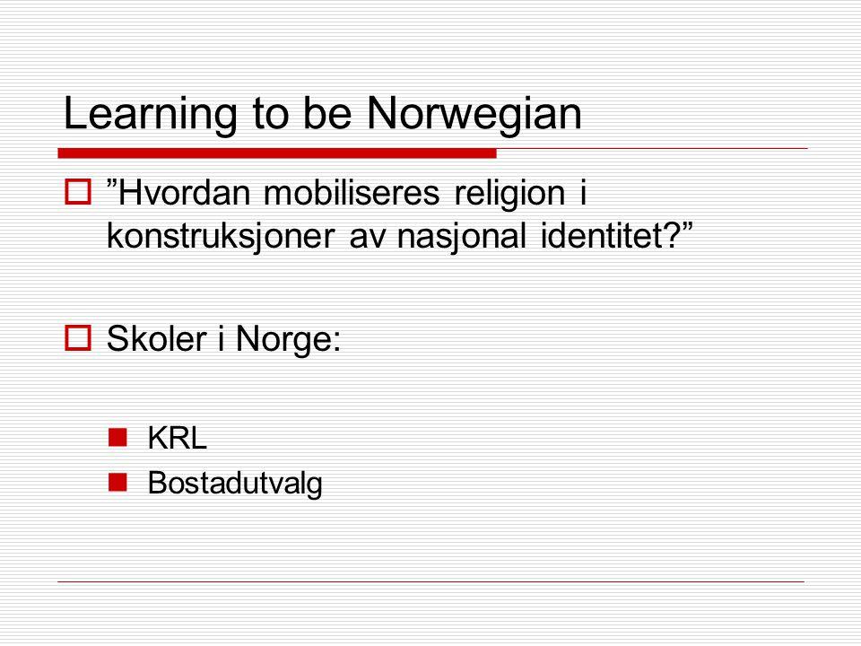 Learning to be Norwegian  Hvordan mobiliseres religion i konstruksjoner av nasjonal identitet  Skoler i Norge: KRL Bostadutvalg
