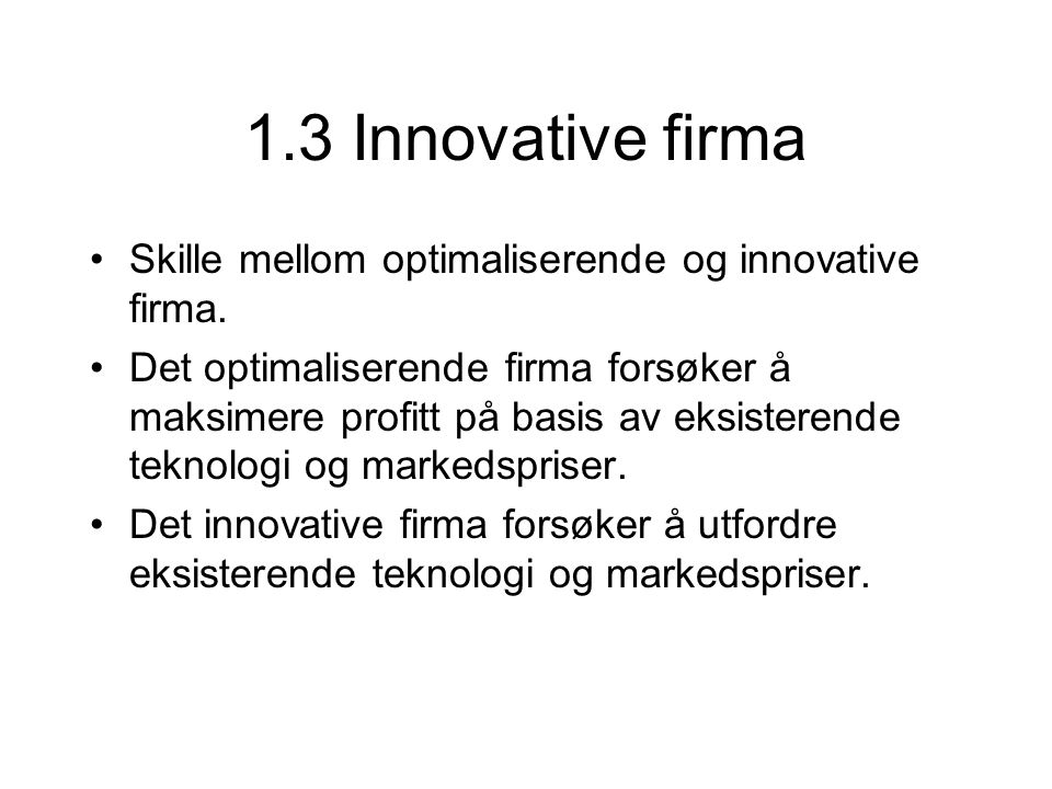 1.3 Innovative firma Skille mellom optimaliserende og innovative firma.