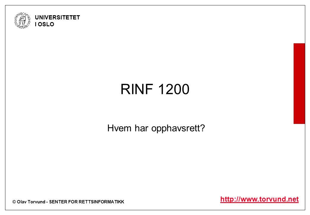 © Olav Torvund - SENTER FOR RETTSINFORMATIKK UNIVERSITETET I OSLO http://www.torvund.net RINF 1200 Hvem har opphavsrett?