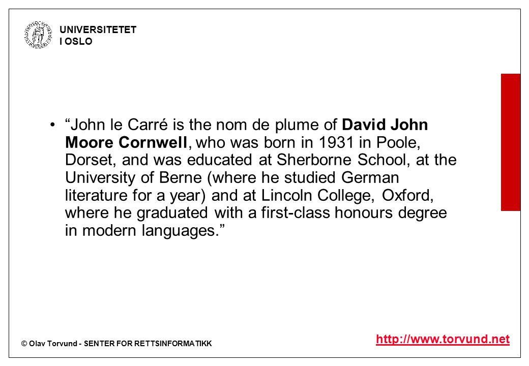 """© Olav Torvund - SENTER FOR RETTSINFORMATIKK UNIVERSITETET I OSLO http://www.torvund.net """"John le Carré is the nom de plume of David John Moore Cornwe"""