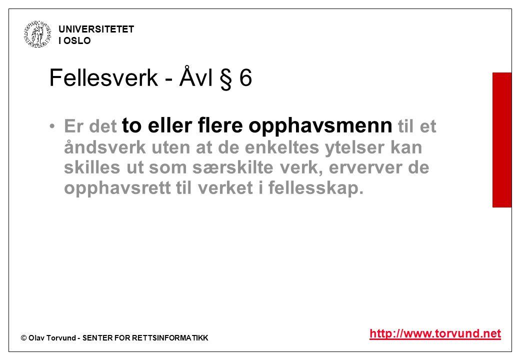 © Olav Torvund - SENTER FOR RETTSINFORMATIKK UNIVERSITETET I OSLO http://www.torvund.net Fellesverk - Åvl § 6 Er det to eller flere opphavsmenn til et