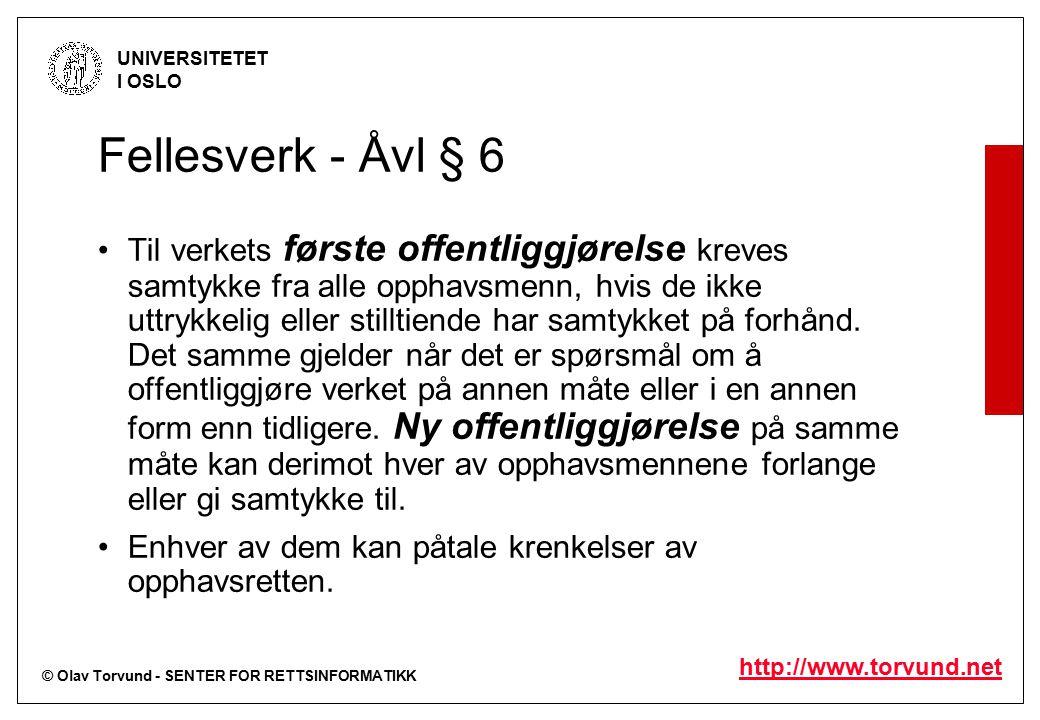 © Olav Torvund - SENTER FOR RETTSINFORMATIKK UNIVERSITETET I OSLO http://www.torvund.net Fellesverk - Åvl § 6 Til verkets første offentliggjørelse kre
