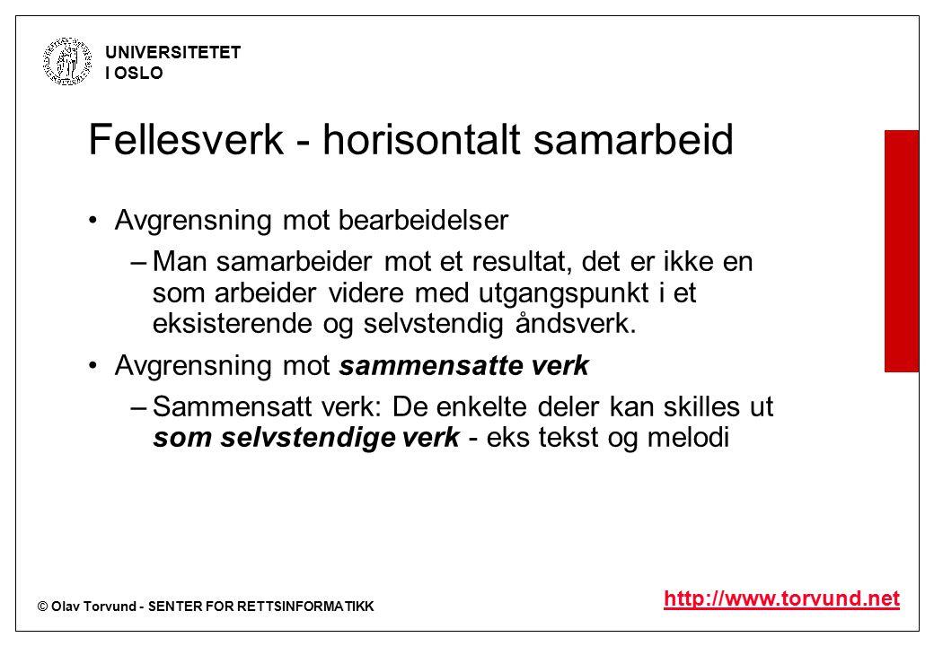 © Olav Torvund - SENTER FOR RETTSINFORMATIKK UNIVERSITETET I OSLO http://www.torvund.net Fellesverk - horisontalt samarbeid Avgrensning mot bearbeidel