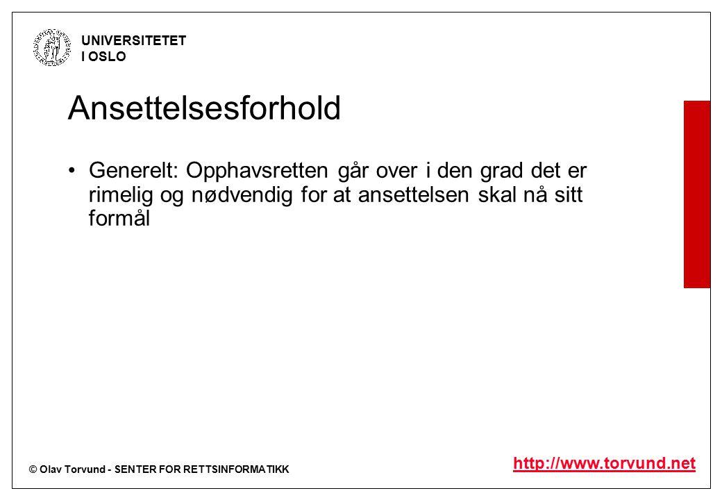 © Olav Torvund - SENTER FOR RETTSINFORMATIKK UNIVERSITETET I OSLO http://www.torvund.net Ansettelsesforhold Generelt: Opphavsretten går over i den grad det er rimelig og nødvendig for at ansettelsen skal nå sitt formål