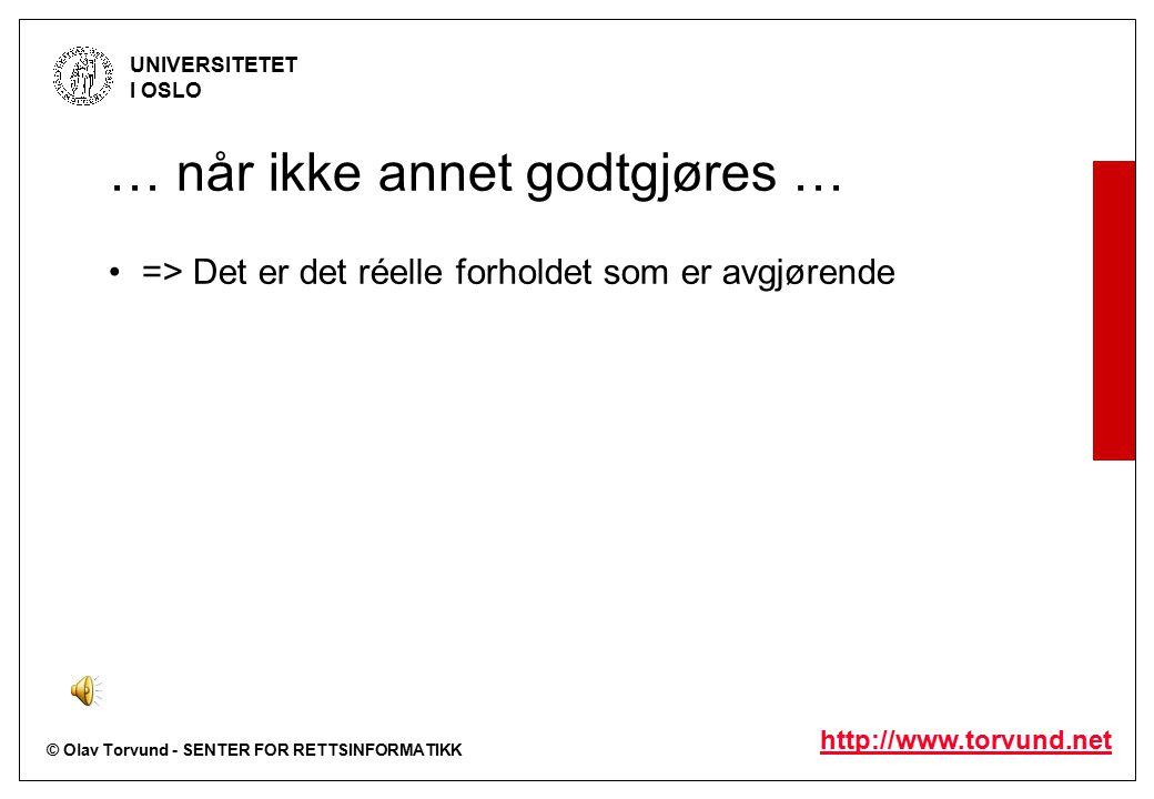 © Olav Torvund - SENTER FOR RETTSINFORMATIKK UNIVERSITETET I OSLO http://www.torvund.net … når ikke annet godtgjøres … => Det er det réelle forholdet som er avgjørende
