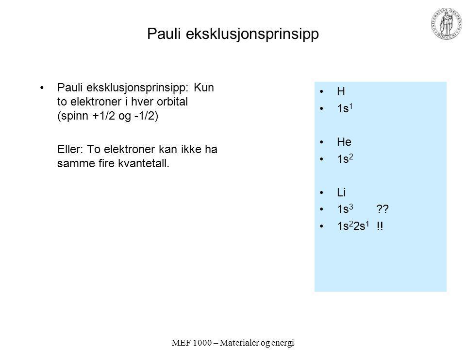 MEF 1000 – Materialer og energi Pauli eksklusjonsprinsipp Pauli eksklusjonsprinsipp: Kun to elektroner i hver orbital (spinn +1/2 og -1/2) Eller: To elektroner kan ikke ha samme fire kvantetall.