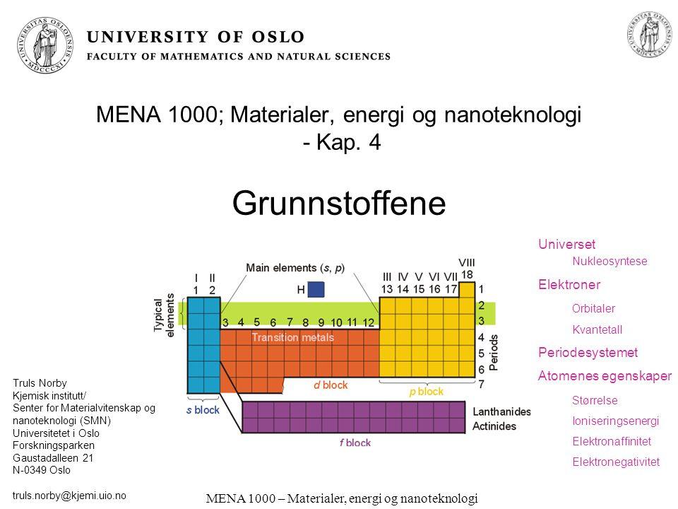 MENA 1000 – Materialer, energi og nanoteknologi MENA 1000; Materialer, energi og nanoteknologi - Kap. 4 Grunnstoffene Truls Norby Kjemisk institutt/ S
