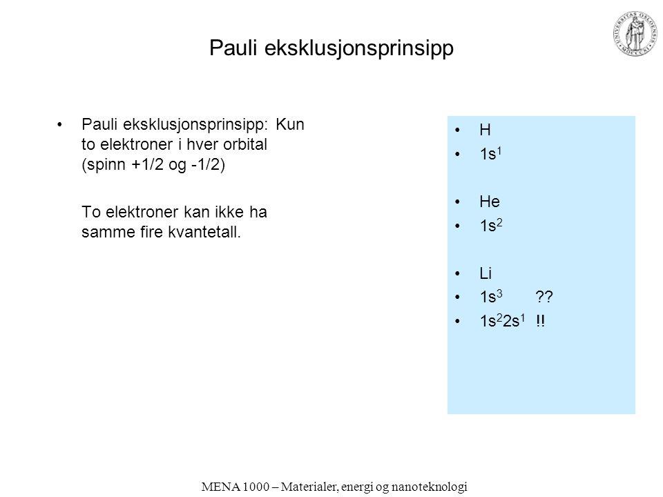 MENA 1000 – Materialer, energi og nanoteknologi Pauli eksklusjonsprinsipp Pauli eksklusjonsprinsipp: Kun to elektroner i hver orbital (spinn +1/2 og -