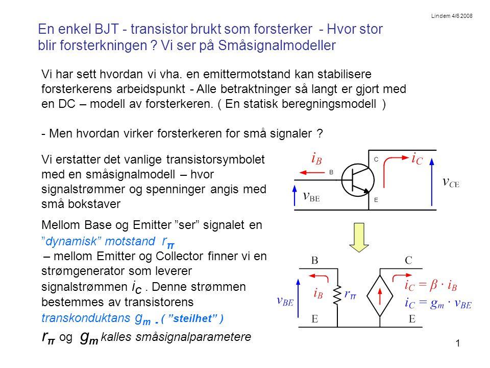1 En enkel BJT - transistor brukt som forsterker - Hvor stor blir forsterkningen ? Vi ser på Småsignalmodeller Vi har sett hvordan vi vha. en emitterm