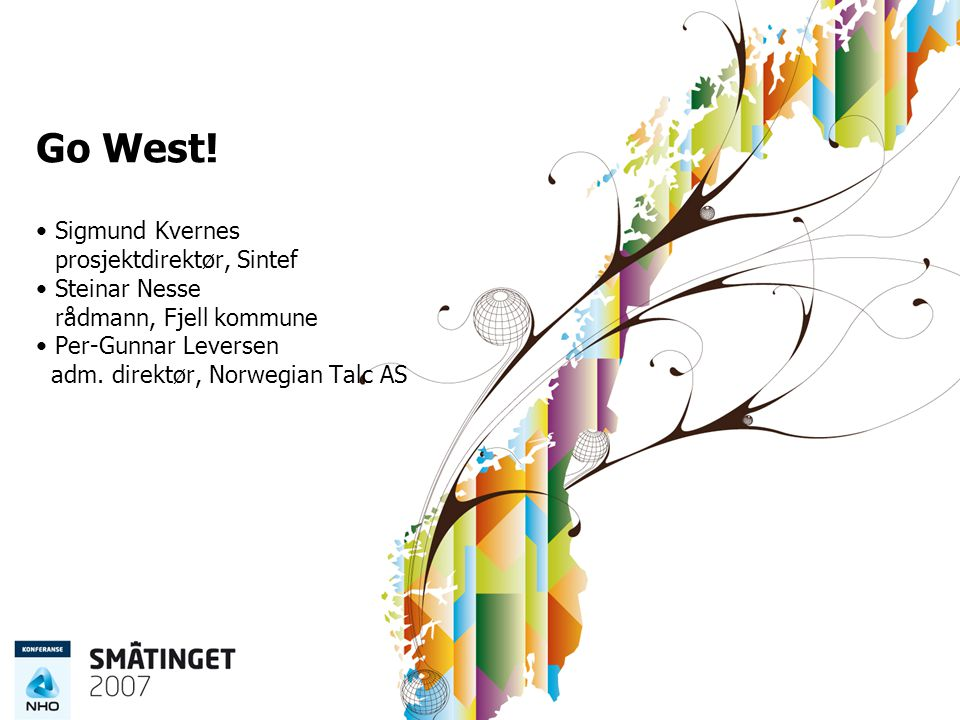 Go West! Sigmund Kvernes prosjektdirektør, Sintef Steinar Nesse rådmann, Fjell kommune Per-Gunnar Leversen adm. direktør, Norwegian Talc AS