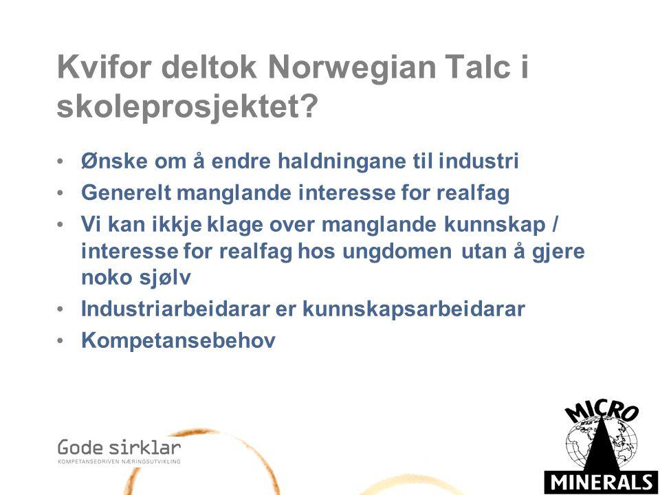 Kvifor deltok Norwegian Talc i skoleprosjektet? Ønske om å endre haldningane til industri Generelt manglande interesse for realfag Vi kan ikkje klage