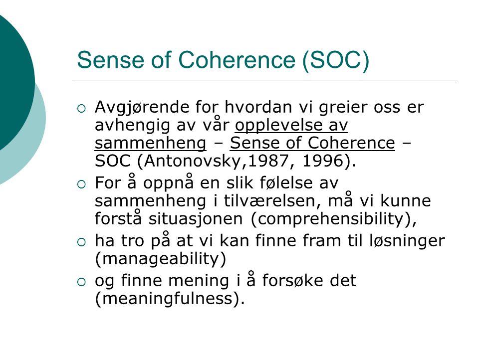 Sense of Coherence (SOC)  Avgjørende for hvordan vi greier oss er avhengig av vår opplevelse av sammenheng – Sense of Coherence – SOC (Antonovsky,198