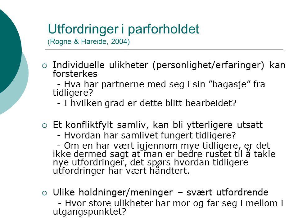 Utfordringer i parforholdet (Rogne & Hareide, 2004)  Individuelle ulikheter (personlighet/erfaringer) kan forsterkes - Hva har partnerne med seg i si