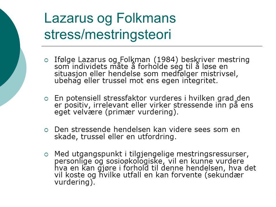 Lazarus og Folkmans stress/mestringsteori  Ifølge Lazarus og Folkman (1984) beskriver mestring som individets måte å forholde seg til å løse en situa
