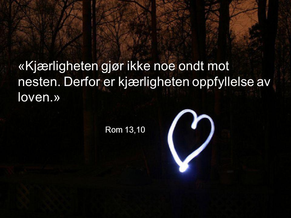 «Kjærligheten gjør ikke noe ondt mot nesten.