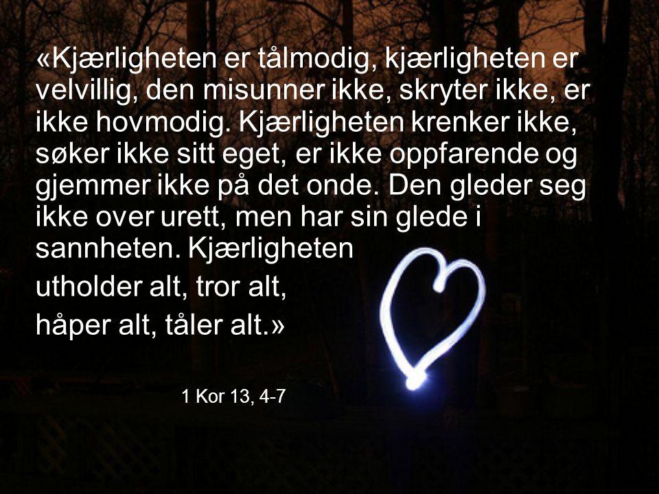 «Kjærligheten er tålmodig, kjærligheten er velvillig, den misunner ikke, skryter ikke, er ikke hovmodig.
