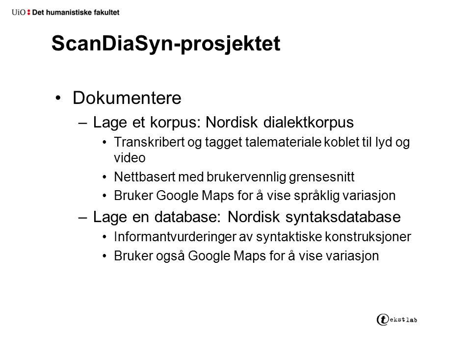 ScanDiaSyn-prosjektet Dokumentere –Lage et korpus: Nordisk dialektkorpus Transkribert og tagget talemateriale koblet til lyd og video Nettbasert med b
