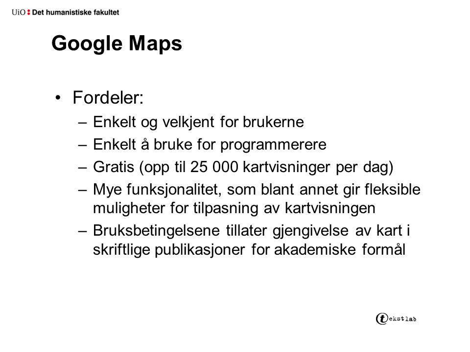Google Maps Fordeler: –Enkelt og velkjent for brukerne –Enkelt å bruke for programmerere –Gratis (opp til 25 000 kartvisninger per dag) –Mye funksjona