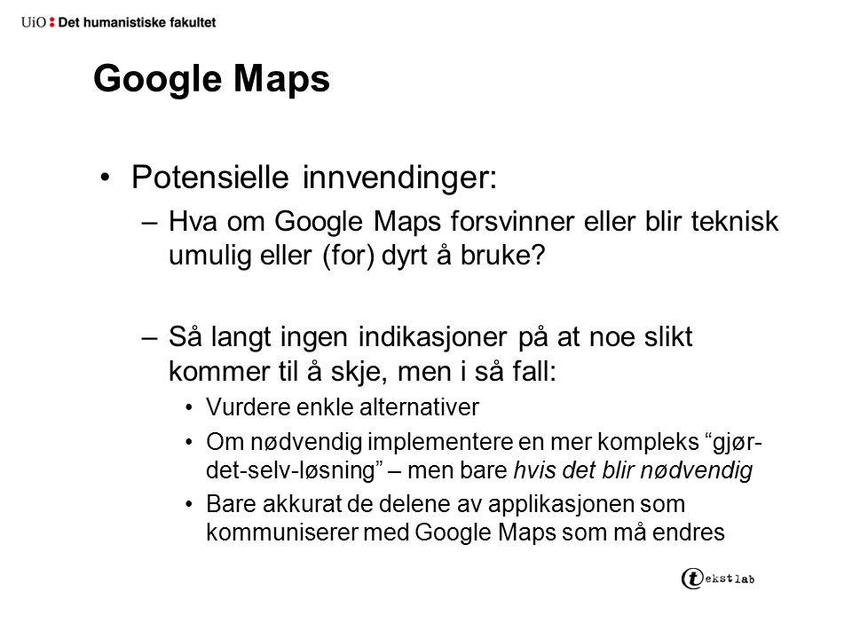 Google Maps Potensielle innvendinger: –Hva om Google Maps forsvinner eller blir teknisk umulig eller (for) dyrt å bruke? –Så langt ingen indikasjoner