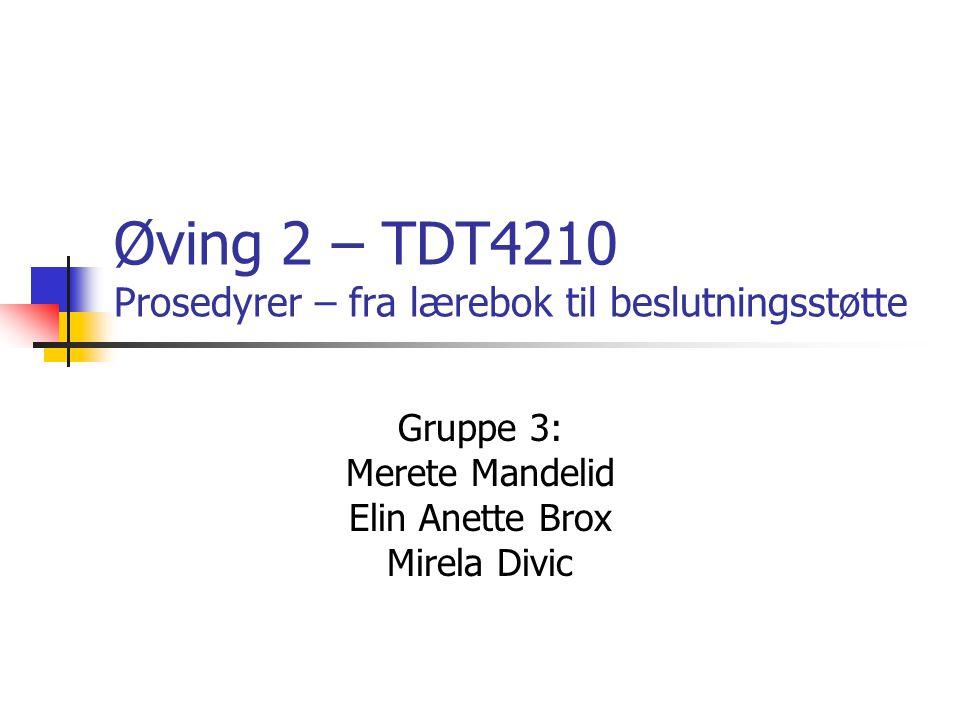 Øving 2 – TDT4210 Prosedyrer – fra lærebok til beslutningsstøtte Gruppe 3: Merete Mandelid Elin Anette Brox Mirela Divic