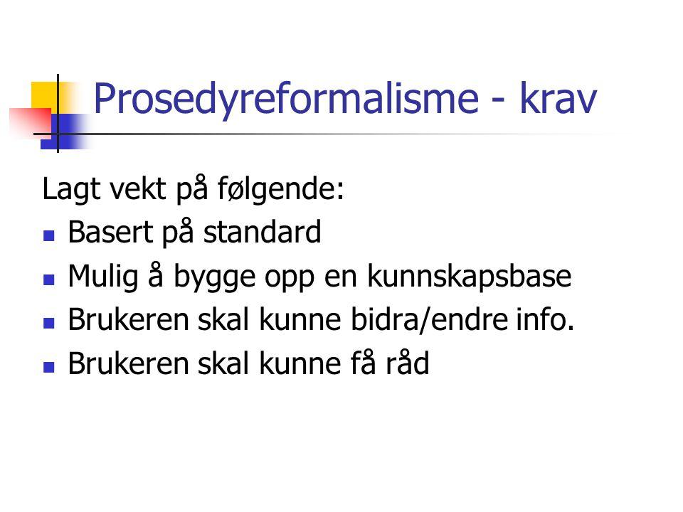 Prosedyreformalisme - krav Lagt vekt på følgende: Basert på standard Mulig å bygge opp en kunnskapsbase Brukeren skal kunne bidra/endre info.